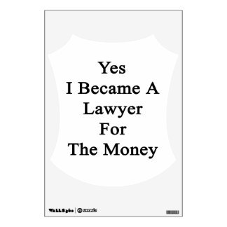 Yes I Became A Lawyer For The Money Room Decals