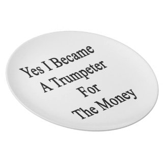 Yes I Became A Trumpeter For The Money Plate