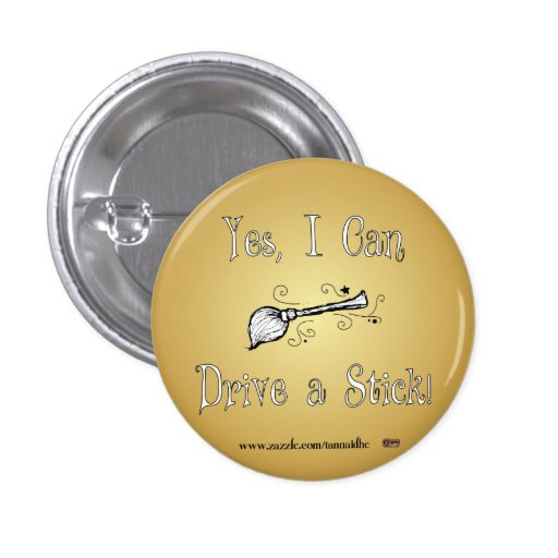 Yes, I Can Drive a Stick! Pinback Buttons