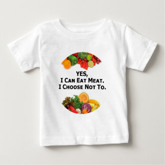 YES I Can Eat Meat I Choose Not To - Vegetarian Baby T-Shirt