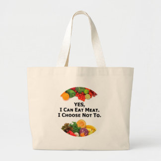YES I Can Eat Meat I Choose Not To - Vegetarian Large Tote Bag