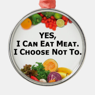 YES I Can Eat Meat I Choose Not To - Vegetarian Metal Ornament