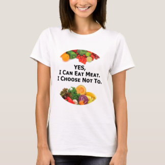 YES I Can Eat Meat I Choose Not To - Vegetarian T-Shirt