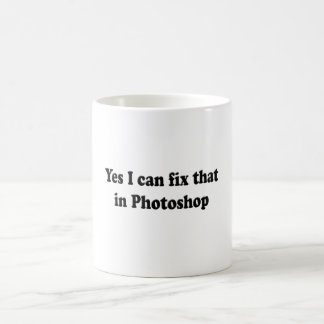 Yes I can fix that in photoshop Coffee Mug