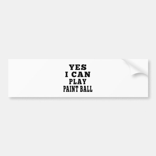 Yes I Can Play Paint Ball Bumper Stickers