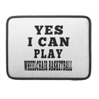 Yes I Can Play Wheelchair Basketball Sleeve For MacBooks