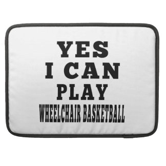 Yes I Can Play Wheelchair Basketball Sleeve For MacBook Pro