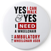 Yes I Can Walk & I Need A Wheelchair Disability Button