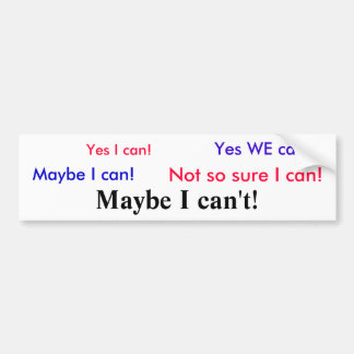 Yes I can!, Yes WE can!, Maybe I can!, Not so s... Bumper Sticker