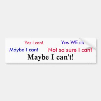 Yes I can!, Yes WE can!, Maybe I can!, Not so s... Car Bumper Sticker