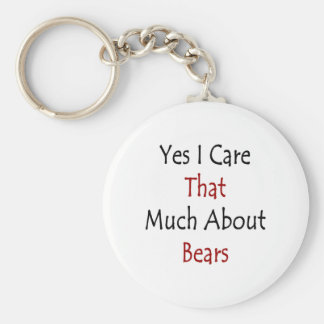 Yes I Care That Much About Bears Keychains