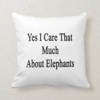 Yes I Care That Much About Elephants Throw Pillow