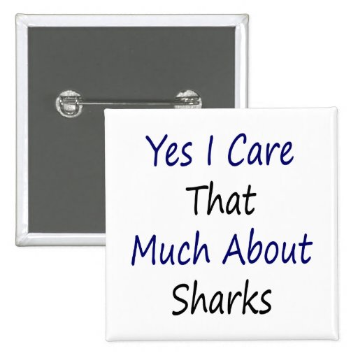 Yes I Care That Much About Sharks 2 Inch Square Button