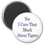 Yes I Care That Much About Tigers Fridge Magnet