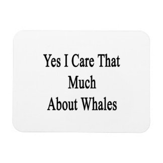 Yes I Care That Much About Whales Rectangular Photo Magnet