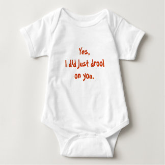 Yes,I did just drool on you. T-shirt