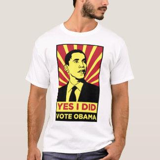 YES I DID... VOTE OBAMA Shirt