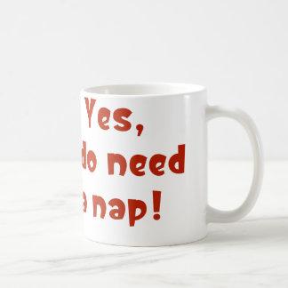 Yes, I do need a nap! Coffee Mug