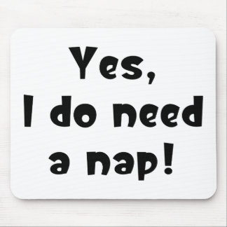 Yes, I do need a nap! Mouse Pad