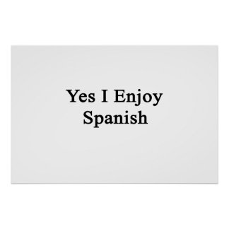 Yes I Enjoy Spanish Posters