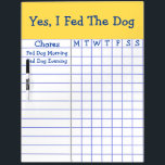 "Yes I Fed The Dog Kids Weekly Chores Check List LG Dry Erase Board<br><div class=""desc"">Yes I Fed The Dog Kids Weekly Chores Check List. Keep, Add, Delete or change any wording to suit your needs. Now at a glance, mom will know if the kids have fed the dog (or cat or animals). It&#39;s also a good reminder for the children. The kids just need...</div>"