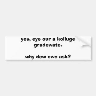 Yes, I graduated college.. Bumper Sticker