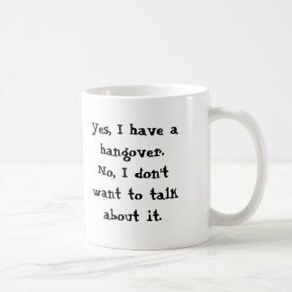 Yes, I have a hangover. Mugs