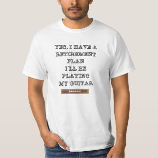 Yes I Have A Retirment Plan I'll Be Playing Guitar T-Shirt