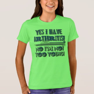 Yes I Have Arthritis, No I'm Not Too Young shirt