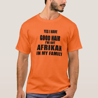 Yes I have good hair! T-Shirt