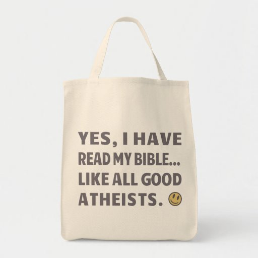 Yes, I have read my bible...Like all good Atheists Bags