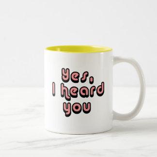 Yes, I heard you Coffee Mugs