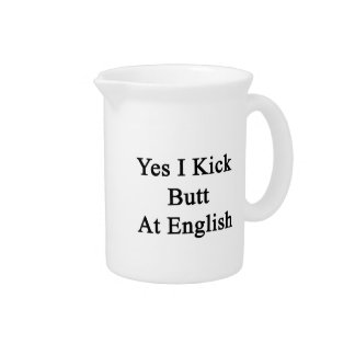 Yes I Kick Butt At English Beverage Pitcher