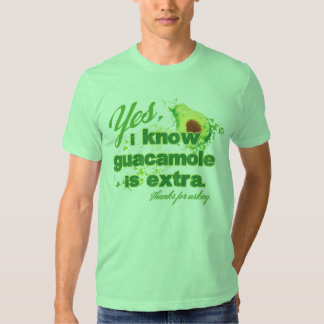 Yes, I know guacamole is extra. Tee Shirt