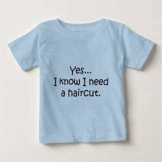 Yes I Know I Need A Haircut Baby T-Shirt