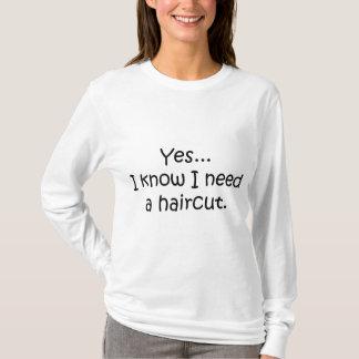 Yes I Know I Need A Haircut T-Shirt