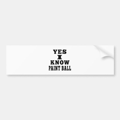 Yes I Know Paint Ball Bumper Sticker
