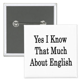 Yes I Know That Much About English Button