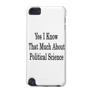 Yes I Know That Much About Political Science iPod Touch 5G Cases