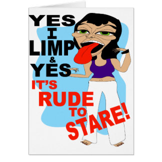 Yes I Limp & Yes It's Rude To Stare Card