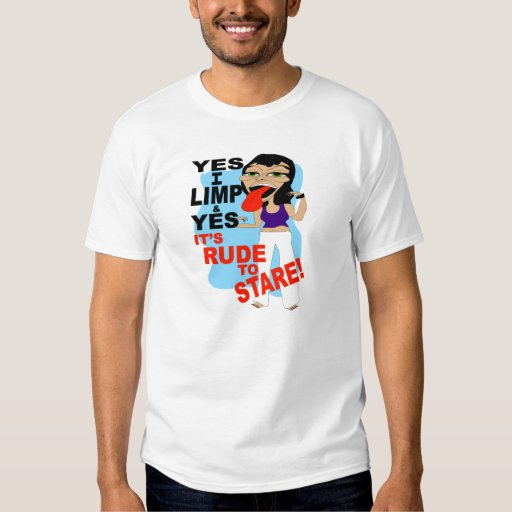 Yes I Limp & Yes It's Rude To Stare Tshirt