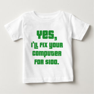 Yes, I'll Fix Your Computer For $100 Baby T-Shirt