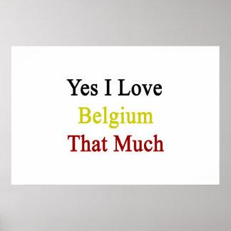 Yes I Love Belgium That Much Print