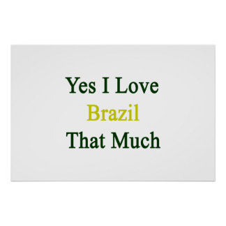 Yes I Love Brazil That Much Posters