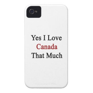 Yes I Love Canada That Much iPhone 4 Case