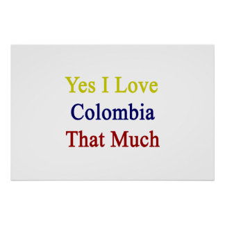 Yes I Love Colombia That Much Posters