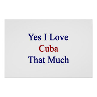 Yes I Love Cuba That Much Posters