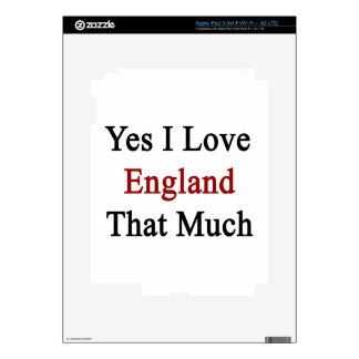 Yes I Love England That Much Decals For iPad 3