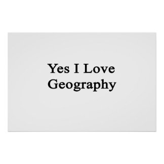 Yes I Love Geography Poster