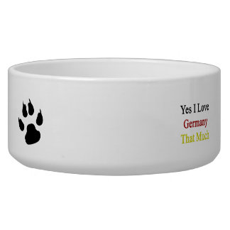 Yes I Love Germany That Much Dog Bowl